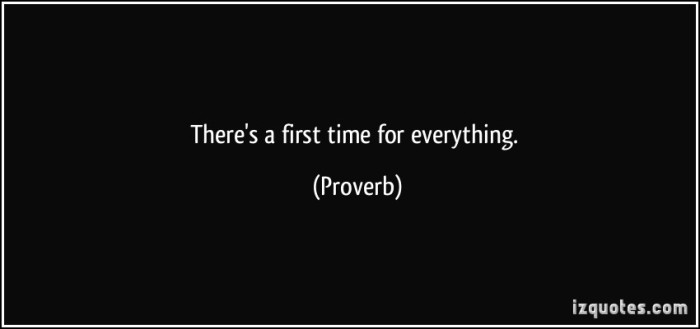 quote-there-s-a-first-time-for-everything-proverbs-309430